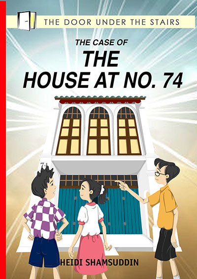 The Case of the House At No. 74 - children's chapter book by Heidi Shamsuddin, illustrated by Lim Lay Koon
