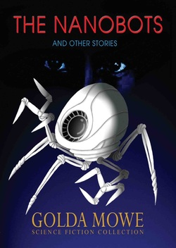 The Nanobots and Other Stories - short science fiction children's stories by Golda Mowe, illustrated by Lim Lay Koon